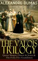 THE VALOIS TRILOGY: Queen Margot, Chicot de Jester & The Forty-Five Guardsmen Pdf/ePub eBook