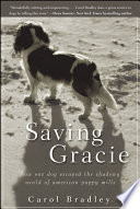 """Saving Gracie: How One Dog Escaped the Shadowy World of American Puppy Mills"" by Carol Bradley"