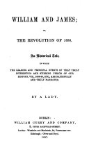 William and James; or the Revolution of 1688. An historical tale, in which the leading ... events of ... 1688-89, etc. are ... related. By a Lady