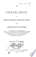 The Crack Shot  Or  Young Rifleman s Complete Guide  Etc
