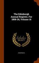 The Edinburgh Annual Register  for 1808 26  Volume 16