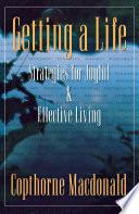 Getting A Life  Strategies For Joyful   Effective Living