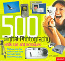500 Digital Photography Hints, Tips, and Techniques