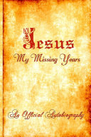 Jesus   My Missing Years   An Official Autobiography