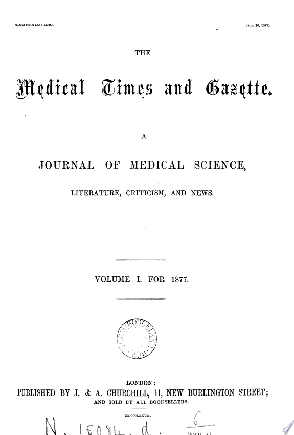THE MEDICAL TIMES AND GAZETTE, A JOURNAL OF MEDICAl science, literature, criticism, and news.