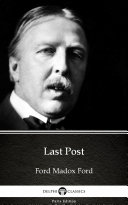 Last Post by Ford Madox Ford - Delphi Classics (Illustrated)