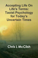 Accepting Life On Life's Terms: Taoist Psychology for Today's Uncertain Times