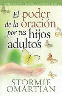 El Poder de la Oracion Por Tus Hijos Adultos = The Power of Praying for Your Adult Children