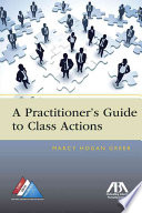 A Practitioner s Guide to Class Actions Book