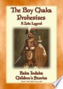 THE BOY CHAKA PROPHESIES - A Zulu Legend