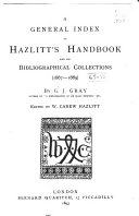 A General Index to Hazlitt s Handbook and His Bibliographical Collections  1867 1889