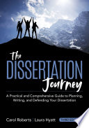 """The Dissertation Journey: A Practical and Comprehensive Guide to Planning, Writing, and Defending Your Dissertation"" by Carol Roberts, Laura Hyatt"
