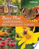 Native Plant Gardening for Birds  Bees   Butterflies  Southeast