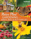 Native Plant Gardening for Birds  Bees   Butterflies  Southeast