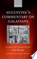 Augustine's Commentary on Galatians / introduction, text, translation, and notes [by] Eric Plumer.