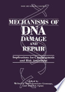 Mechanisms of DNA Damage and Repair  : Implications for Carcinogenesis and Risk Assessment