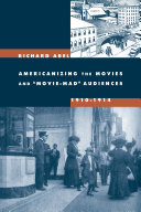 Americanizing the Movies and  Movie Mad  Audiences  1910 1914