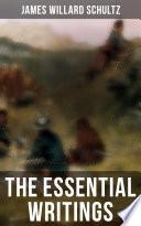 The Essential Writings of James Willard Schultz