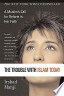 """""""The Trouble with Islam Today: A Muslim's Call for Reform in Her Faith"""" by Irshad Manji"""