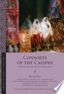 Consorts of the Caliphs  : Women and the Court of Baghdad
