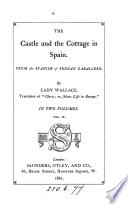 The castle and the cottage in Spain, [selections] from the Span. of Fernan Caballero, by lady Wallace