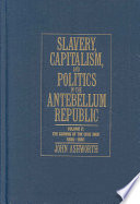 Slavery  Capitalism and Politics in the Antebellum Republic  Volume 2  The Coming of the Civil War  1850 1861