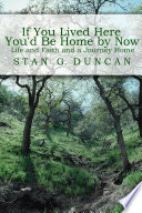 If You Lived Here You D Be Home By Now Life And Faith And A Journey Home Book PDF