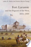 Read Online Fort Laramie and the Pageant of the West, 1834-1890 For Free