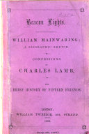Beacon Lights  William Mainwaring  a Biographic Sketch  Confessions of Charles Lamb  And Brief History of Fifteen Friends
