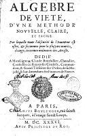 Algebre de Viete, d'une methode nouuelle, claire, et facile. Par laquelle toute l'obscurité de l'inuenteur est ostee, ... dedié a monseigneur Claude Bouthillier, ..