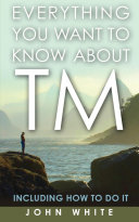 Everything You Want to Know about TM    Including How to Do It