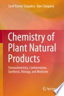 """""""Chemistry of Plant Natural Products: Stereochemistry, Conformation, Synthesis, Biology, and Medicine"""" by Sunil Kumar Talapatra, Bani Talapatra"""