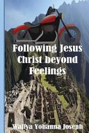 Following Jesus Christ Beyond Feelings