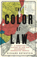 The color of law : a forgotten history of how our government segregated America / Richard Rothstein.