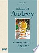 Zuhause bei Audrey  : Die Lieblingsgerichte meiner Mutter. Rezepte, Geschichten und Fotos aus dem Familienalbum