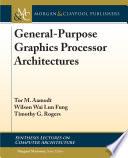 General Purpose Graphics Processor Architectures