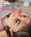 Judy Hall s Complete Crystal Workshop