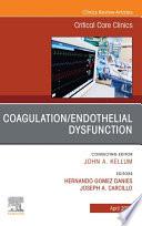 Coagulation Endothelial Dysfunction  An Issue of Critical Care Clinics   E Book