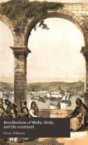 Recollections of Malta  Sicily  and the Continent