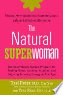 """The Natural Superwoman: The Scientifically Backed Program for Feeling Great, Looking Younger, and Enjoying Amazing Energy at Any Age"" by Uzzi Reiss, Uzzi Reiss, M. D., OB/GYN, Yfat Reiss Gendell"