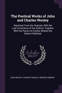 The Poetical Works Of John And Charles Wesley Reprinted From The Originals With The Last Corrections Of The Authors Together With The Poems Of Char