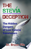 """The Stevia Deception: The Hidden Dangers of Low-Calorie Sweeteners"" by Bruce Fife"