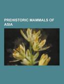 Prehistoric Mammals of Asia