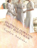 Unofficial Downton Abbey Beauty Book Pdf/ePub eBook