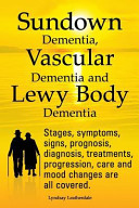 Sundown Dementia Vascular Dementia And Lewy Body Dementia Explained Stages Symptoms Signs Prognosis Diagnosis Treatments Progression Care And