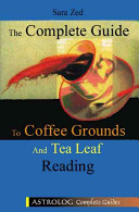 The Complete Guide to Coffee Grounds and Tea Leaf Reading