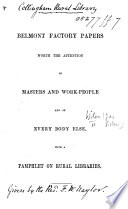 Belmont Factory Papers, worth the attention of masters and work-people and of every body else, with a pamphlet (by F. W. Naylor) on Rural Libraries