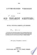 The Authorised Version of the Old Testament Scriptures; Revised, Condensed, Corrected and Reformed [by Alexander Vance].
