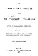 The Authorised Version of the Old Testament Scriptures  Revised  Condensed  Corrected and Reformed  by Alexander Vance