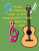 Music Notebook Wide Staff Manuscript Paper Notebook for Kids Book PDF